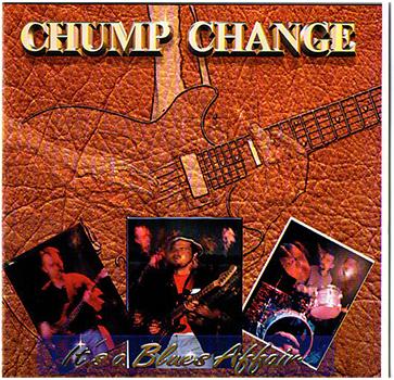 Chump Change its blues affair