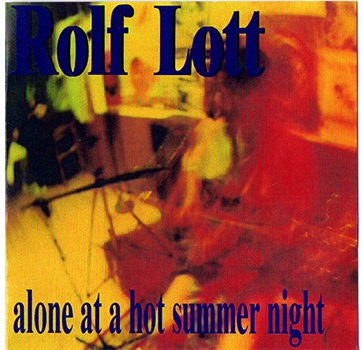 ROLF LOTT - ALONE AT A HOT SUMMER NIGHT (2003)